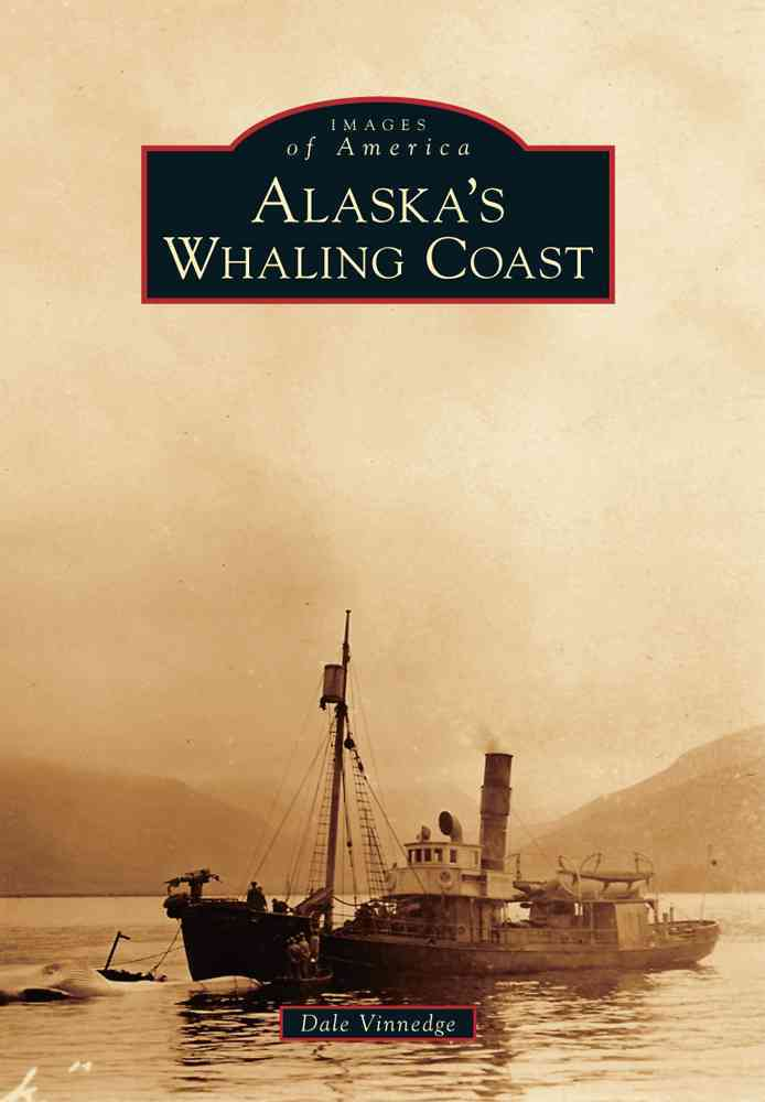 Alaska's Whaling Coast By Vinnedge, Dale